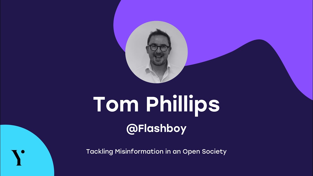 Tom Phillips - Tackling Misinformation in an Open Society