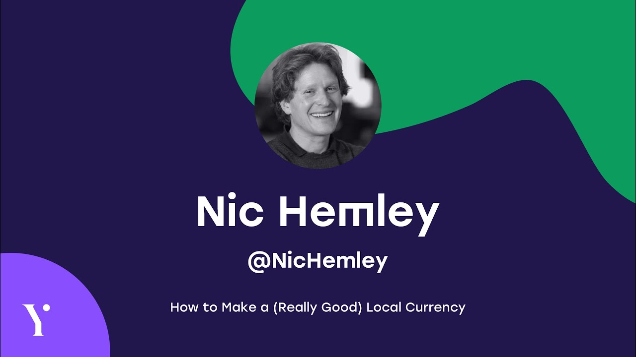 Nic Hemley - How to Make a (Really Good) Local Currency