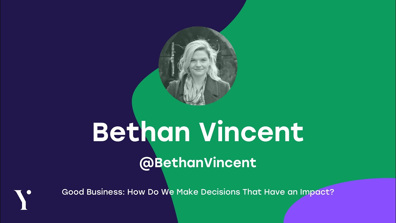 Bethan Vincent - Good business: how do we make decisions that have an impact?